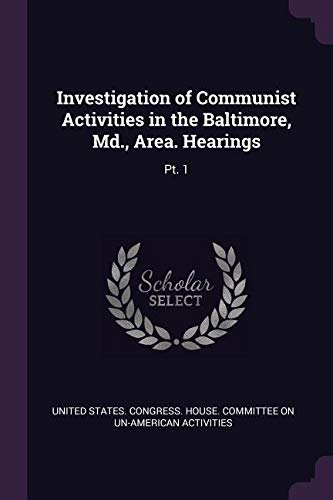 Read Online Investigation of Communist Activities in the Baltimore, MD., Area. Hearings: Pt. 1 pdf epub