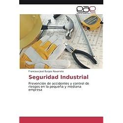 Seguridad Industrial: Prevención de Accidentes y control de riesgos en la pequeña y mediana Empresa (Spanish Edition)