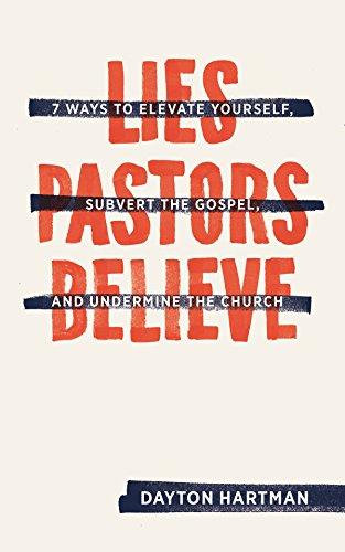 Lies Pastors Believe: Seven Ways to Elevate Yourself