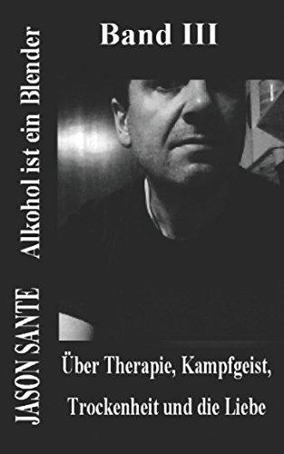 Alkohol ist ein Blender (eigenständiger 3. Band): Über Therapie, Kampfgeist, Trockenheit und die Liebe