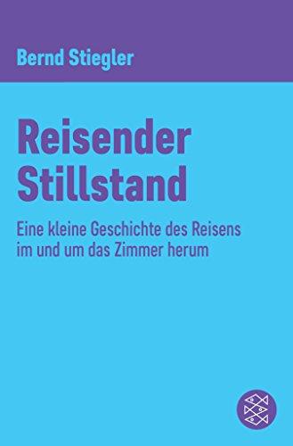 Reisender Stillstand: Eine kleine Geschichte des Reisens im und um das Zimmer herum (German Edition)