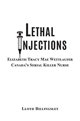 Lethal Injections: Elizabeth Tracy Mae Wettlaufer, Canada's Serial Killer Nurse