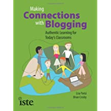 Making Connections with Blogging: Authentic Learning for Today's Classrooms