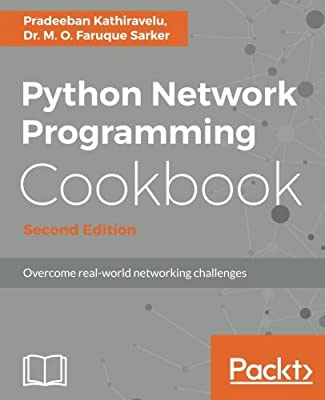Python Network Programming Cookbook - Second Edition: Practical solutions to overcome real-world networking challenges