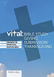 Vital: Bible Study, Submission, Giving, Thanksgiving (Vital Spiritual Disciplines)