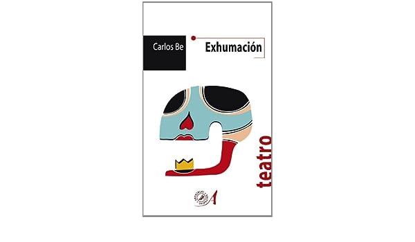 Exhumación (Textos Teatrales): Amazon.es: Carlos Be: Libros