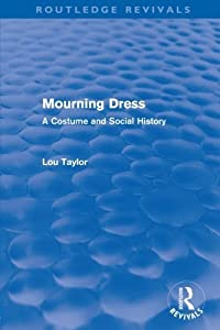 Mourning Dress (Routledge Revivals): A Costume and Social History by Lou Taylor (2009-08-02)