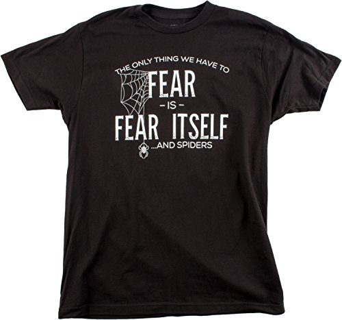 Only Thing We have to Fear is Fear Itself...and Spiders | Funny Unisex T-shirt