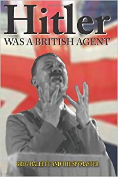 Hitler Was a British Agent (True Crime Solving History Series)