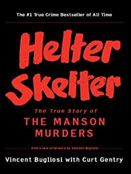 Helter Skelter: The True Story of the Manson Murders (25th Anniversary Edition) by [Bugliosi, Vincent, Curt Gentry]
