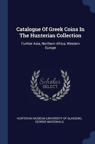 Download Catalogue Of Greek Coins In The Hunterian Collection: Further Asia, Northern Africa, Western Europe ebook