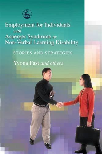 Employment for Individuals with Asperger Syndrome or Non-Verbal Learning Disability: Stories and Strategies