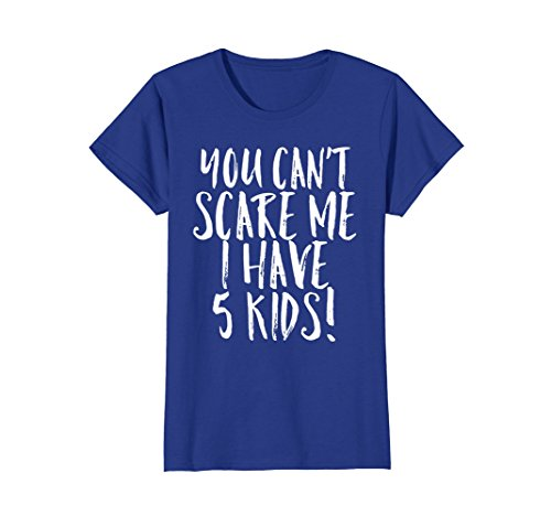 Womens You Can't Scare Me I Have 5 Kids Funny Mom Dad Costume Shirt Medium Royal Blue -