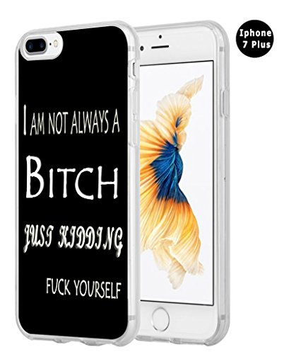 Funny Quotes - Iphone 8 Plus Case Quotes Funny,Iphone 7 Plus Case, Hungo Apple Iphone 7/8 Plus Cover Soft Tpu Silicone Protective I Am Not Always A Bitch Just Kidding Fuck Yourself
