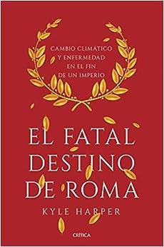 El fatal destino de Roma: Cambio climático y enfermedad en el fin de un imperio
