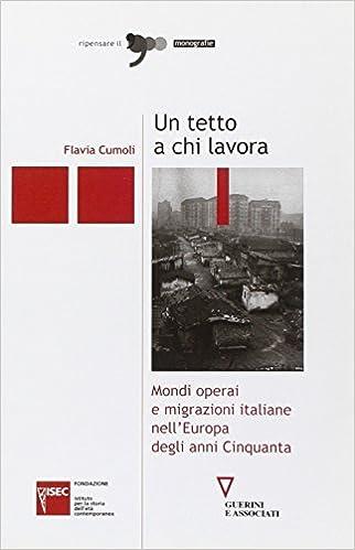 Un tetto a chi lavora. Mondi operai e migrazioni italiane nell'Europa degli anni Cinquanta