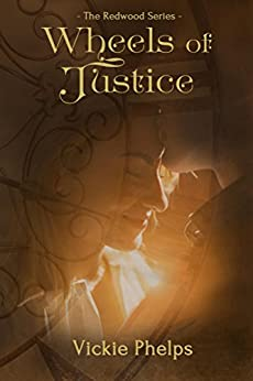 Wheels of Justice (The Redwood Series Book 2) by [Phelps, Vickie]