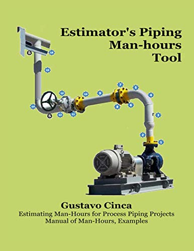 Estimator's Piping Man-hours Tool: Estimating Man-hours for Process Piping Projects. Manual of man-hours, Examples