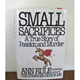 img - for Small Sacrifices: A True Story of Passion and Murder By Ann Rule book / textbook / text book