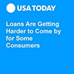 Loans Are Getting Harder to Come By for Some Consumers | Paul Davidson