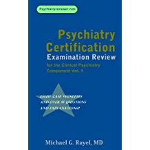 Psychiatry Certification Examination Review for the Clinical Psychiatry Component Vol. 5 (Psychiatry Review Series for ABPN's Certification Examination)