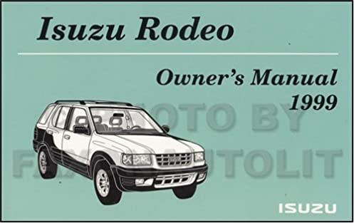 1999 isuzu rodeo owner s manual original isuzu amazon com books rh amazon com 99 Isuzu Rodeo Problems 99 Isuzu Rodeo Repair Manual