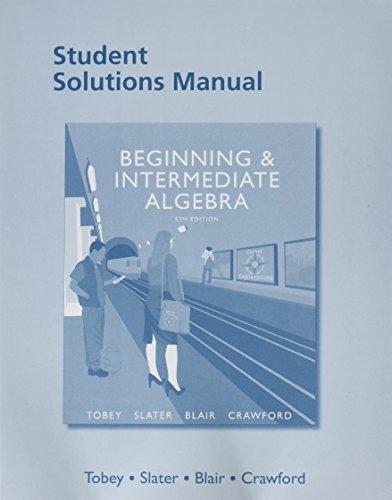 Student Solutions Manual for Beginning & Intermediate Algebra