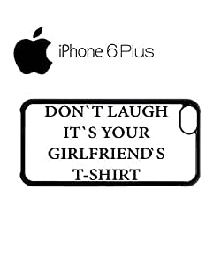 Don`t Laugh It`s Your Girlfriend`s T shirt Mobile Cell Phone Case Cover iPhone 6 Plus Black