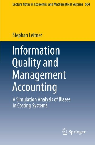 Information Quality and Management Accounting: A Simulation Analysis of Biases in Costing Systems (Lecture Notes in Econ