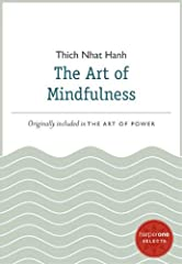 This selection from Thich Nhat Hanh's bestselling The Art of Power illuminates the core Buddhist concept of mindfulness for the Western reader       In The Art of Mindfulness, one of the most revered Buddhist teachers in the world, Thi...