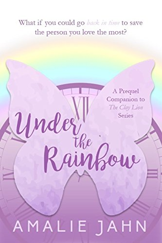 Under the Rainbow: A Prequel Companion to The Clay Lion Series