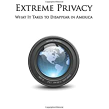Extreme Privacy: What It Takes to Disappear in America