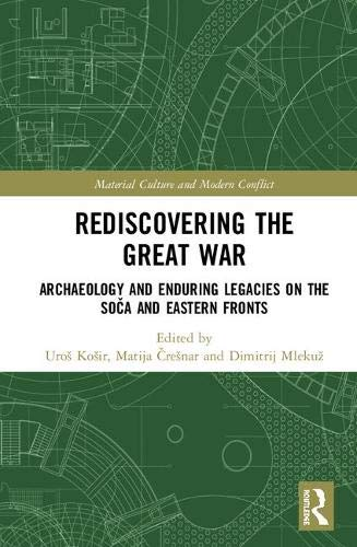 Rediscovering the Great War: Archaeology and Enduring Legacies on the Soča and Eastern Fronts