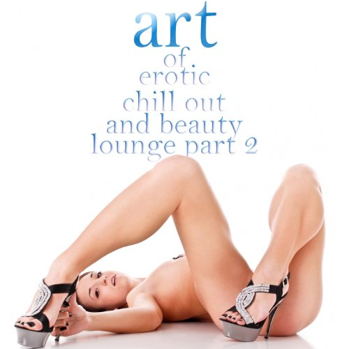 Art of Erotic Chill Out and Beauty Lounge, Pt. 2 (The Ultimate Lounge Edition) ()