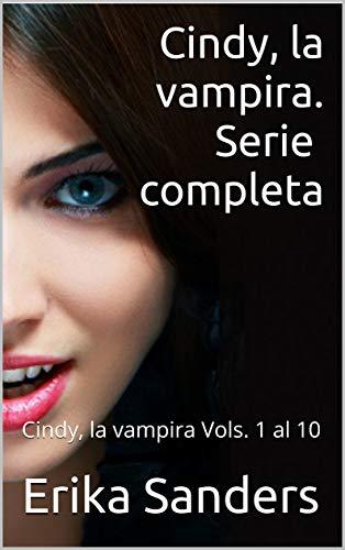 Cindy, la vampira. Serie completa: Cindy, la vampira Vols. 1 al 10 por Erika Sanders