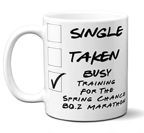 Funny Spring Chance BQ.2 Marathon Runners Mug. Single, Taken, Busy Training For Cup. Great Marathon Running Gift Men Women Birthday Christmas. 11 ounces.