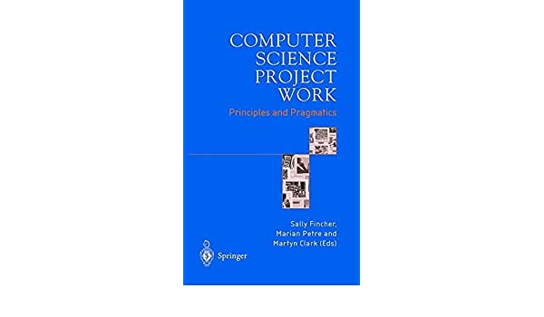 Computer Science Project Work: Principles and Pragmatics