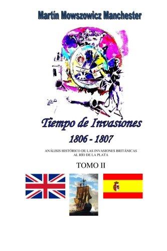Read Online Tiempo de Invasiones Tomo 2: 1806-1807 Analisis Historico de las Invasiones Inglesas (Volume 2) (Spanish Edition) ebook