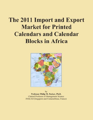 The 2011 Import and Export Market for Printed Calendars and Calendar Blocks in Africa by ICON Group International, Inc.