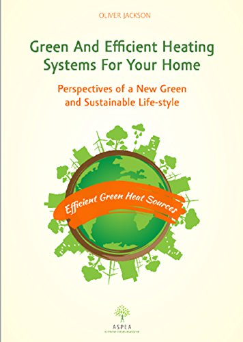 Green and Efficient Heating Systems for Your Home: Perspectives of a New Green and Sustainable Lifestyle