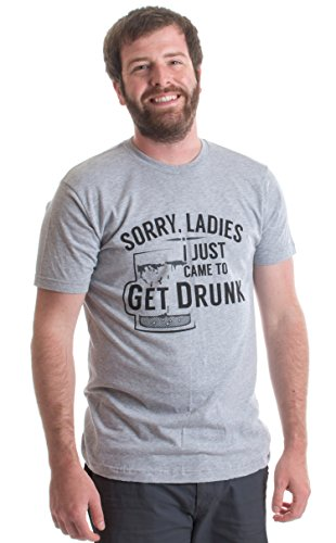 Sorry, Ladies - I just came to get Drunk | Funny Party Beer Humor Unisex T-shirt