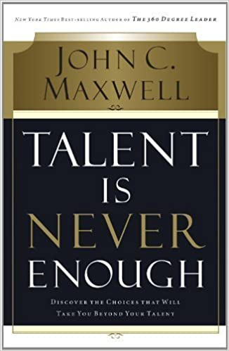 Talent Is Never Enough Discover The Choices That Will Take You