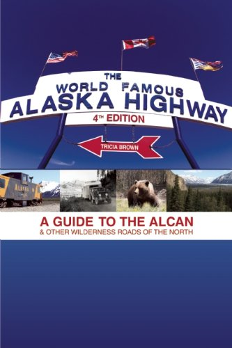 world-famous-alaska-highway-4th-edition-a-guide-to-the-alcan-other-wilderness-roads-of-the-north-wor
