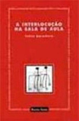 Download A Interlocução na Sala de Aula (Em Portuguese do Brasil) PDF