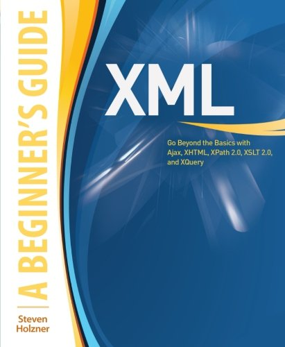 XML: A Beginner's Guide: Go Beyond the Basics with Ajax, XHTML, XPath 2.0, XSLT 2.0 and XQuery by McGraw-Hill Education