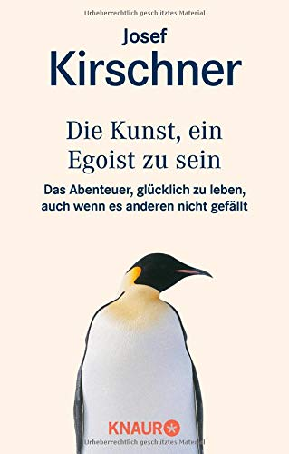 Die Kunst, ein Egoist zu sein: Das Abenteuer, glücklich zu leben, auch wenn es anderen nicht gefällt Taschenbuch – 11. Oktober 1999 Josef Kirschner glücklich zu leben Droemer Knaur 3426822946