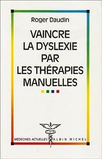 Vaincre la dyslexie par les thérapies manuelles, Daudin, Roger