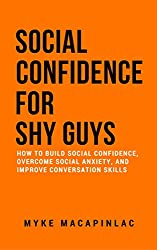 Social Confidence for Shy Guys: How to Build Social Confidence, Overcome Social Anxiety  and Improve Conversation Skills