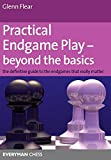 Practical Endgame Play - Beyond The Basics: The Definitive Guide To The Endgames That Really Matter (everyman Chess)-Glenn Flear