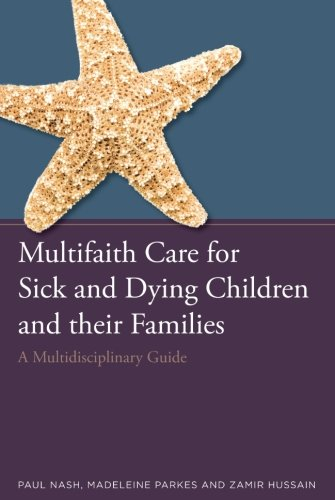 Multifaith Care for Sick and Dying Children and their Families: A Multi-disciplinary Guide by Jessica Kingsley Publishers